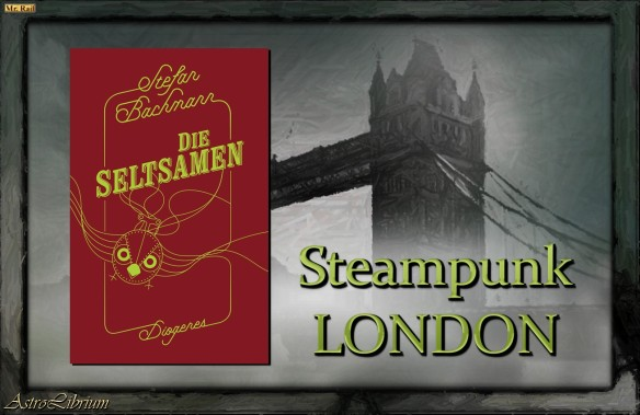 Die Seltsamen - Stefan Bachmann - Steampunk - Jugendbuch