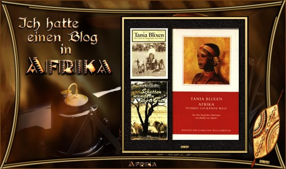 Jenseits von Afrika - Afrika, dunkel lockende Welt - Tania Blixen